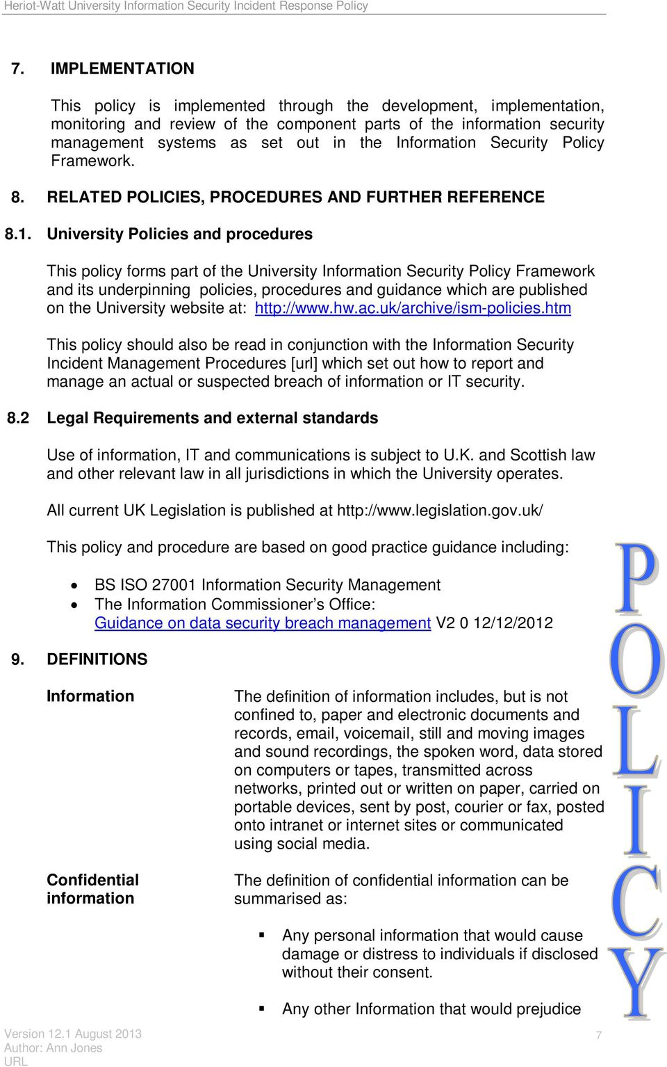 University Policies and procedures This policy forms part of the University Information Security Policy Framework and its underpinning policies, procedures and guidance which are published on the