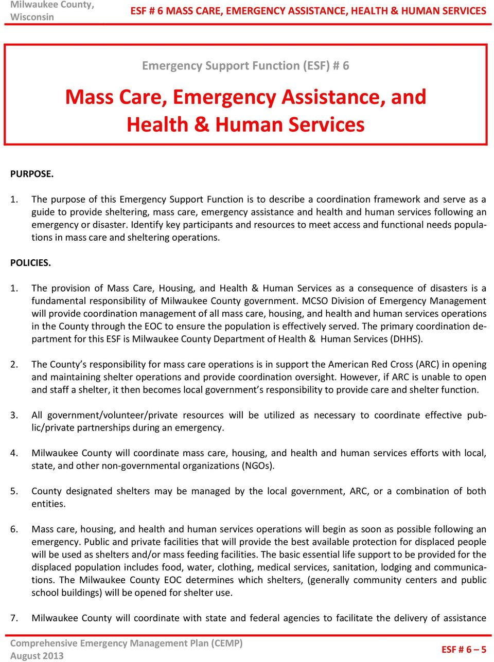 following an emergency or disaster. Identify key participants and resources to meet access and functional needs populations in mass care and sheltering operations. POLICIES. 1.
