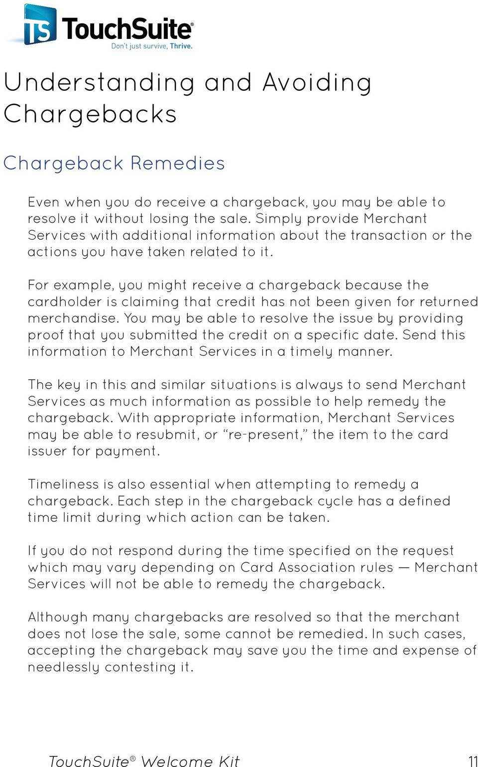 For example, you might receive a chargeback because the cardholder is claiming that credit has not been given for returned merchandise.
