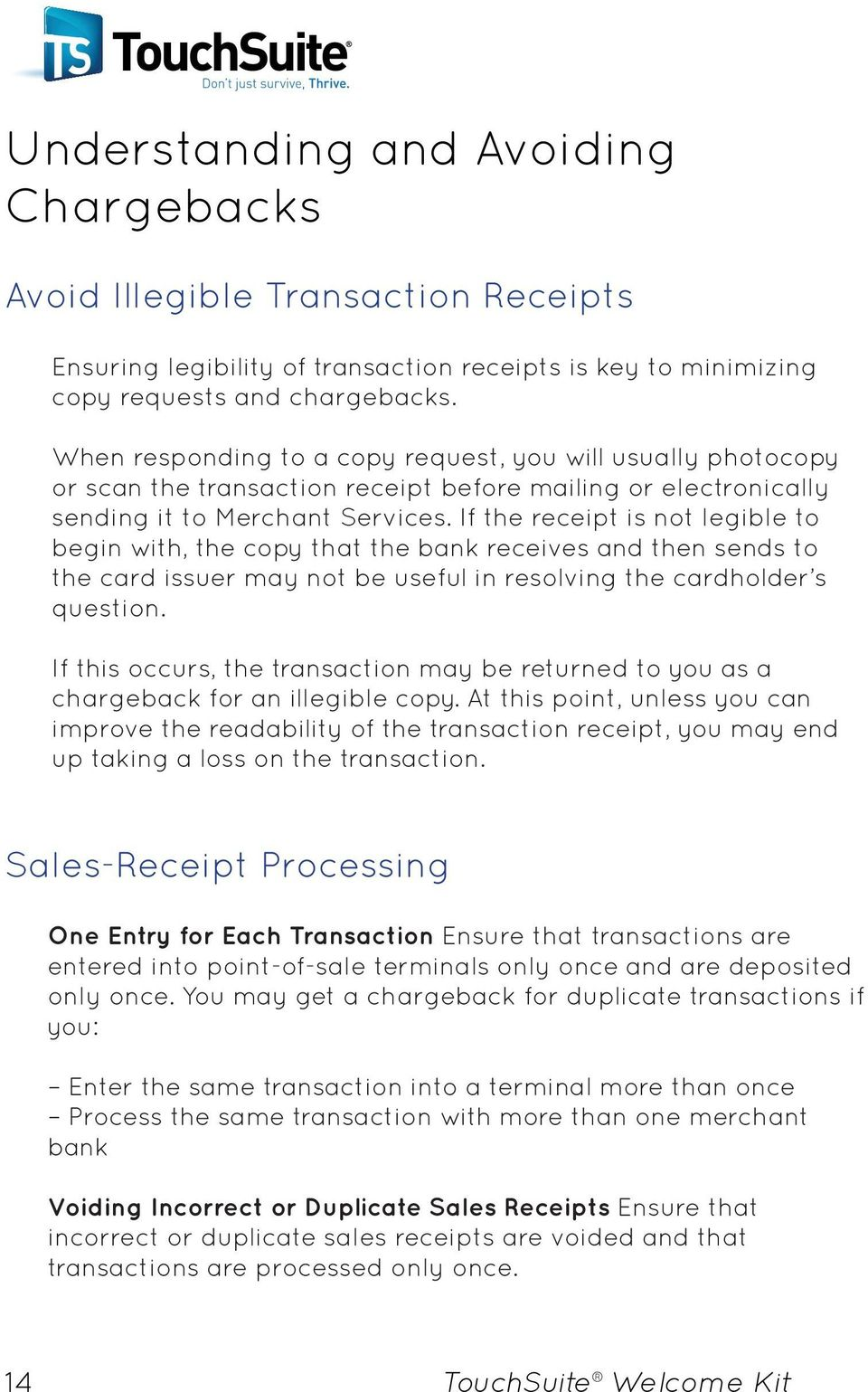 If the receipt is not legible to begin with, the copy that the bank receives and then sends to the card issuer may not be useful in resolving the cardholder s question.
