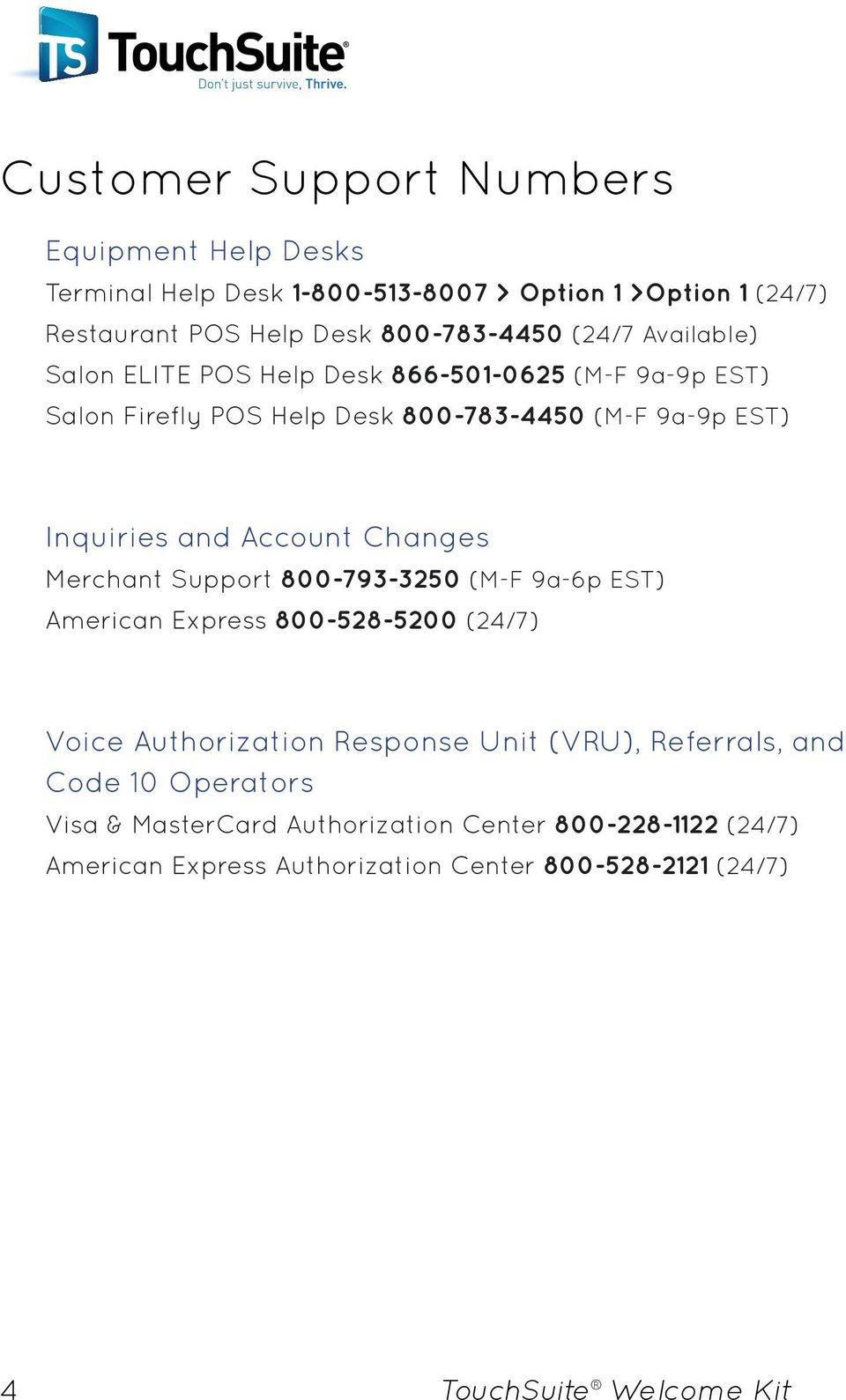 Changes Merchant Support 800-793-3250 (M-F 9a-6p EST) American Express 800-528-5200 (24/7) Voice Authorization Response Unit (VRU), Referrals, and