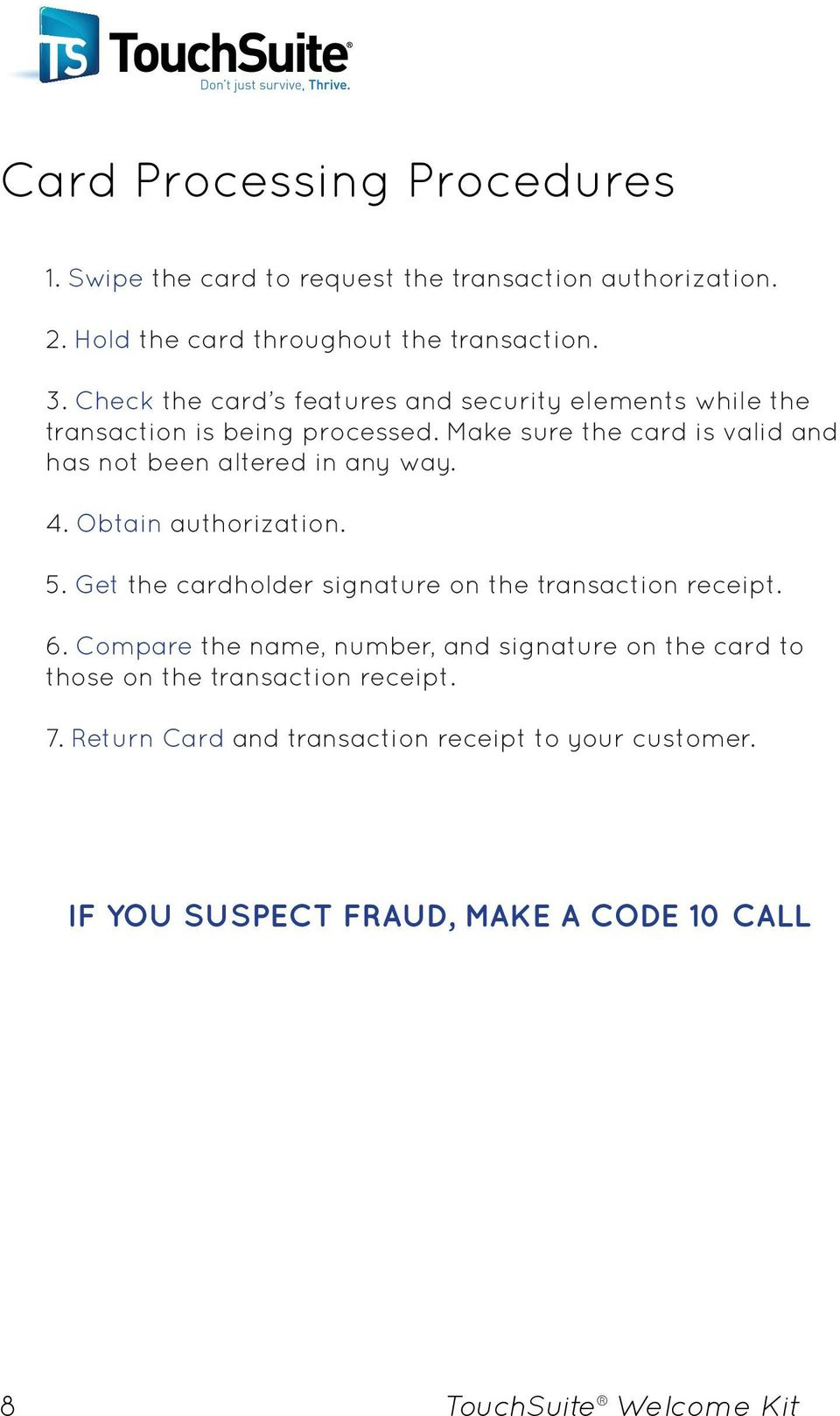 Make sure the card is valid and has not been altered in any way. 4. Obtain authorization. 5.