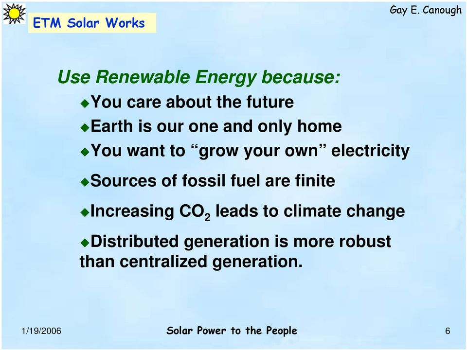 are finite Increasing CO 2 leads to climate change Distributed generation