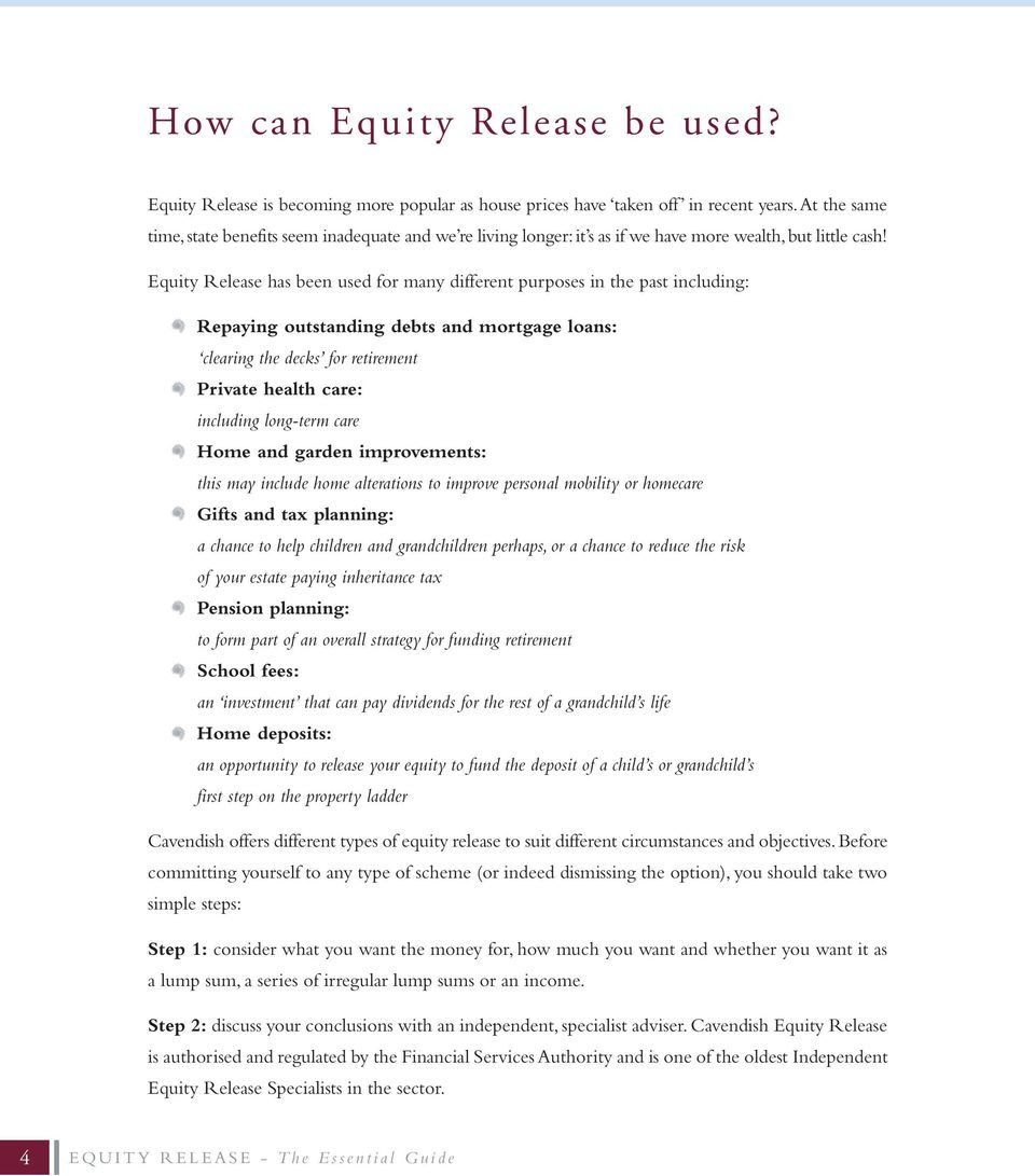 Equity Release has been used for many different purposes in the past including: Repaying outstanding debts and mortgage loans: clearing the decks for retirement Private health care: including