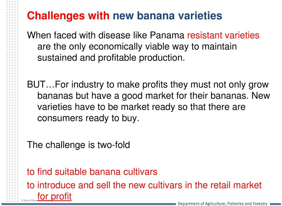 BUT For industry to make profits they must not only grow bananas but have a good market for their bananas.