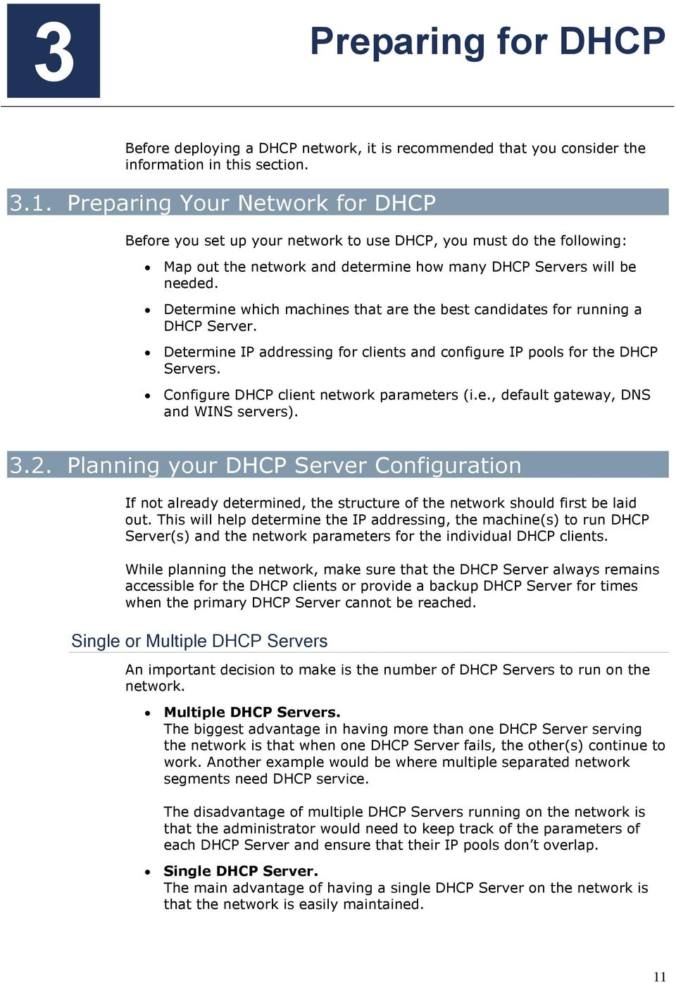 Determine which machines that are the best candidates for running a DHCP Server. Determine IP addressing for clients and configure IP pools for the DHCP Servers.