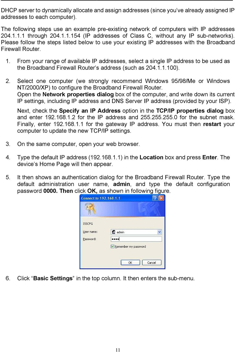 Please follow the steps listed below to use your existing IP addresses with the Broadband Firewall Router. 1.