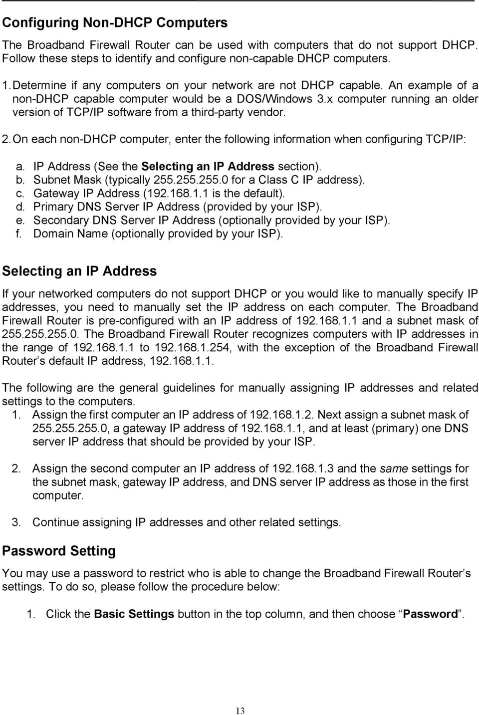 x computer running an older version of TCP/IP software from a third-party vendor. 2. On each non-dhcp computer, enter the following information when configuring TCP/IP: a.