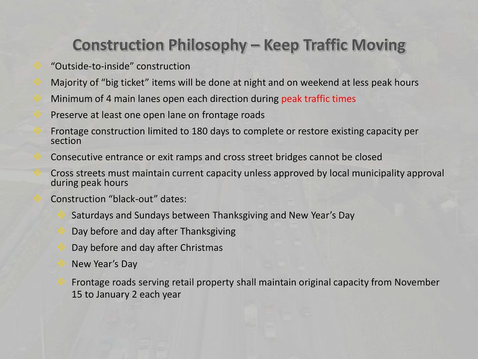 entrance or exit ramps and cross street bridges cannot be closed Cross streets must maintain current capacity unless approved by local municipality approval during peak hours Construction black-out