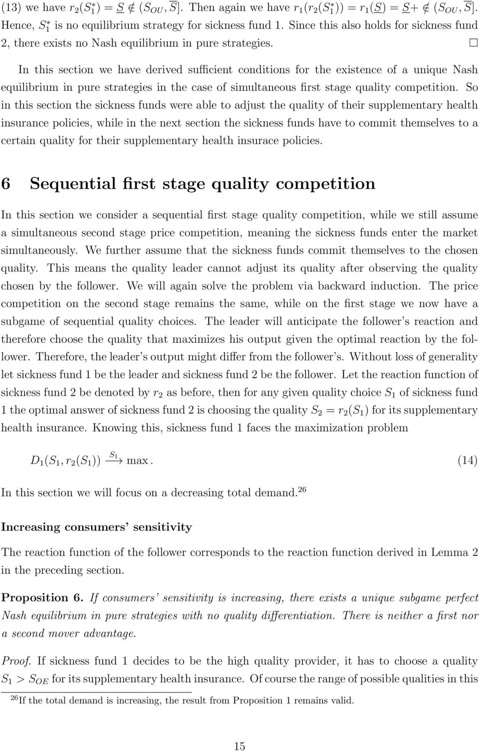 In this section we have derived sufficient conditions for the existence of a unique Nash equilibrium in pure strategies in the case of simultaneous first stage quality competition.