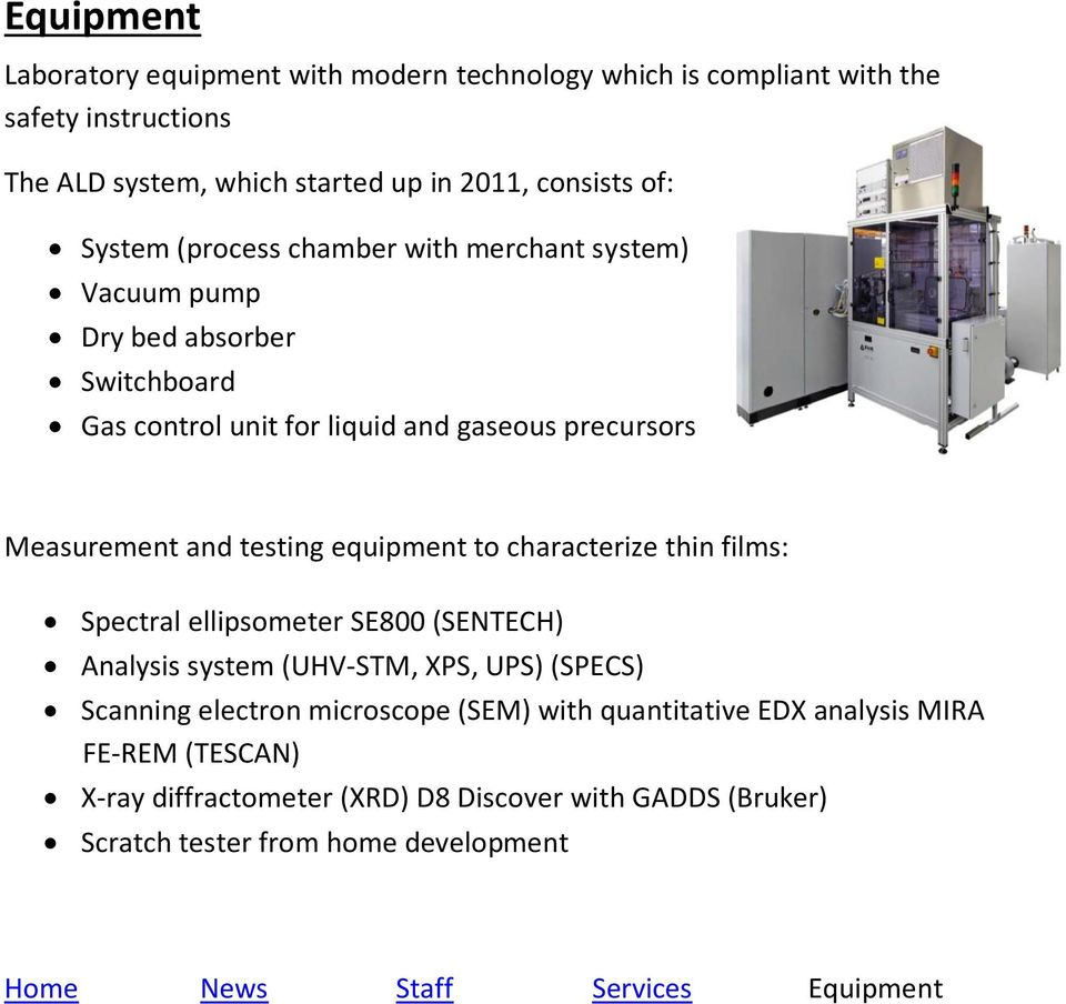equipment to characterize thin films: Spectral ellipsometer SE800 (SENTECH) Analysis system (UHV-STM, XPS, UPS) (SPECS) Scanning electron microscope (SEM) with