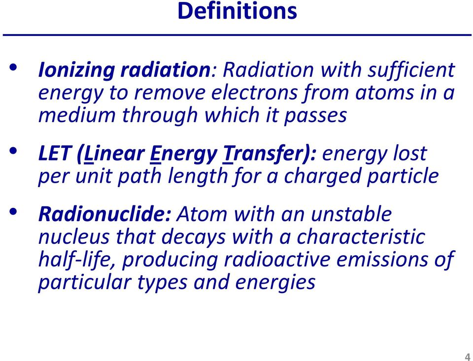 path length for a charged particle Radionuclide: Atom with an unstable nucleus that decays