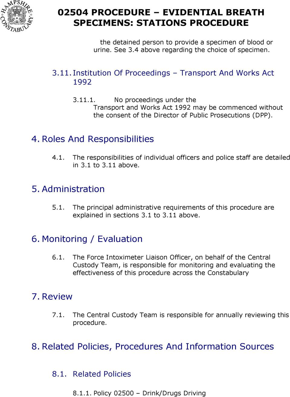 4. Roles And Responsibilities 4.1. The responsibilities of individual officers and police staff are detailed in 3.1 to 3.11 above. 5. Administration 5.1. The principal administrative requirements of this procedure are explained in sections 3.