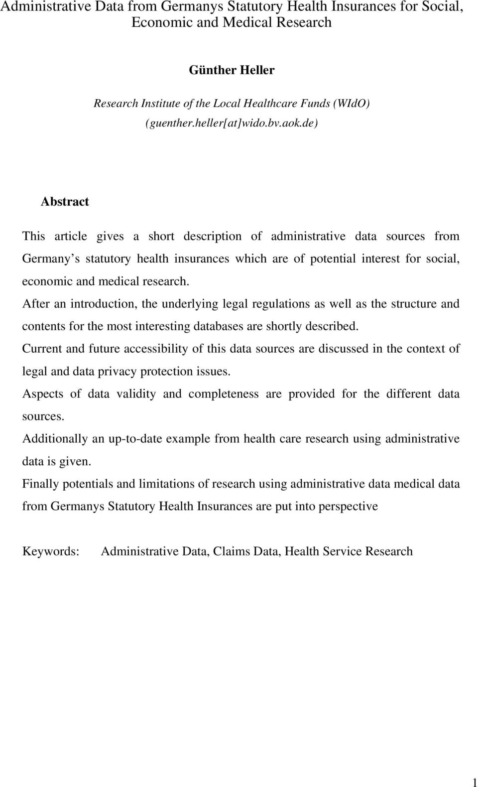 de) Abstract This article gives a short description of administrative data sources from Germany s statutory health insurances which are of potential interest for social, economic and medical research.