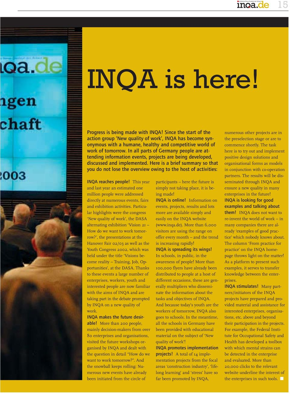 Here is a brief summary so that you do not lose the overview owing to the host of activities: INQA reaches people!