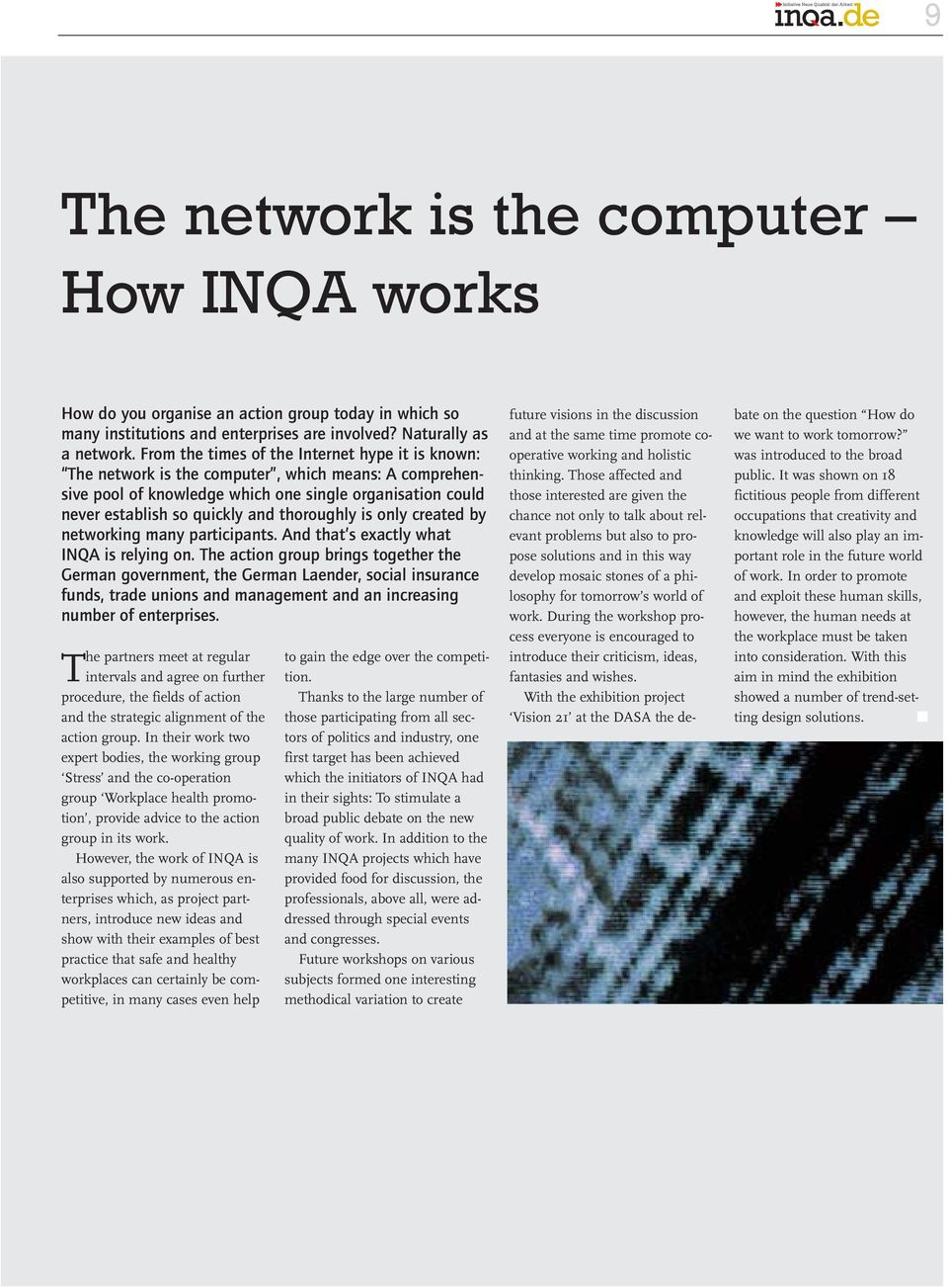 thoroughly is only created by networking many participants. And that s exactly what INQA is relying on.