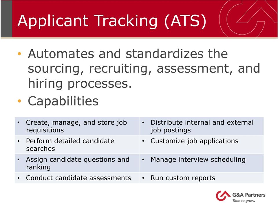 Capabilities Create, manage, and store job requisitions Perform detailed candidate searches