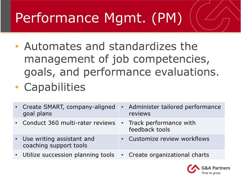 Capabilities Create SMART, company-aligned goal plans Administer tailored performance reviews Conduct 360