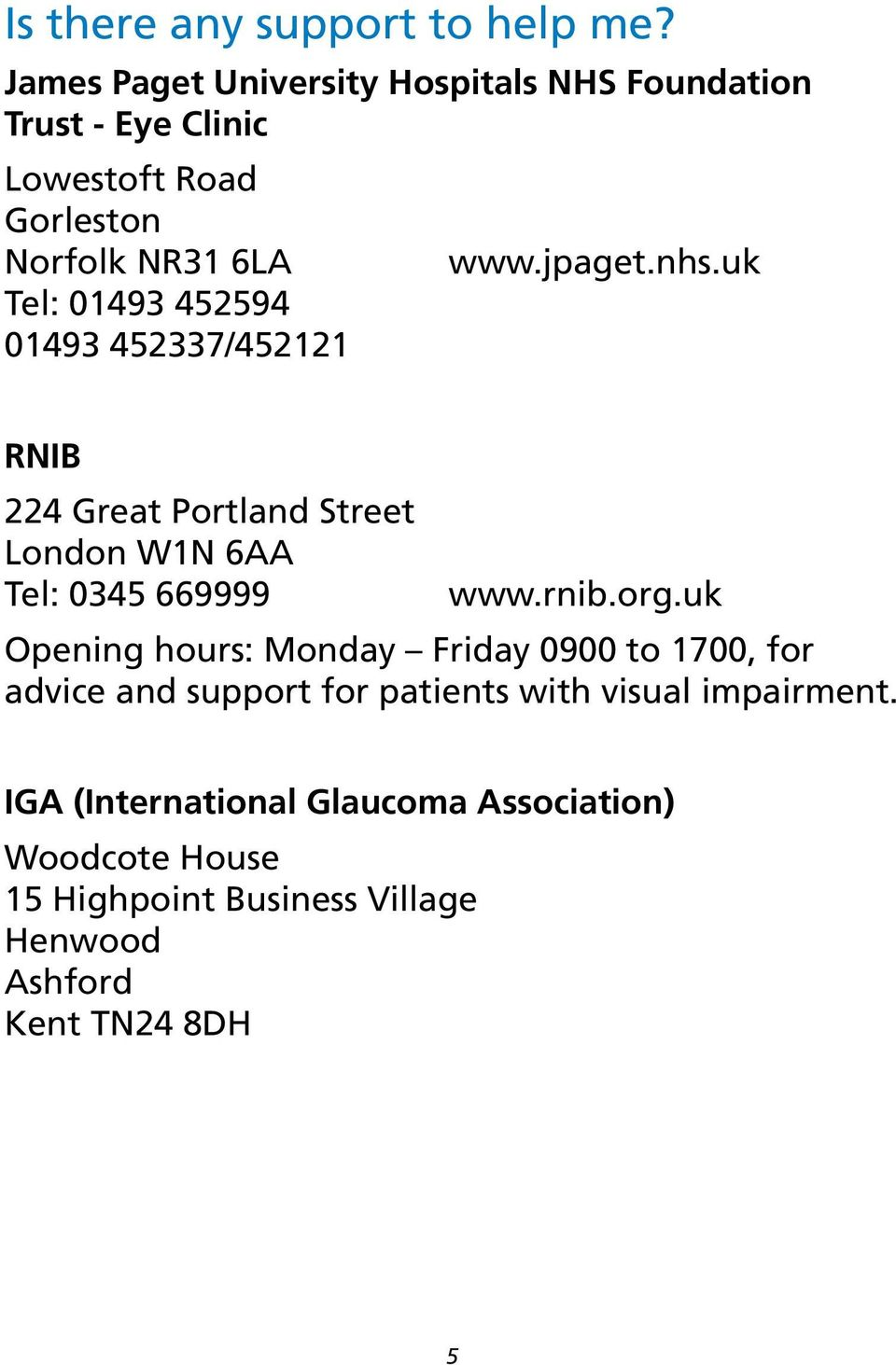uk Tel: 01493 452594 01493 452337/452121 RNIB 224 Great Portland Street London W1N 6AA Tel: 0345 669999 www.rnib.org.