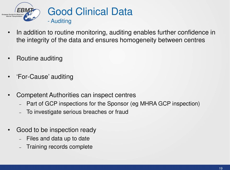 Authorities can inspect centres Part of GCP inspections for the Sponsor (eg MHRA GCP inspection) To