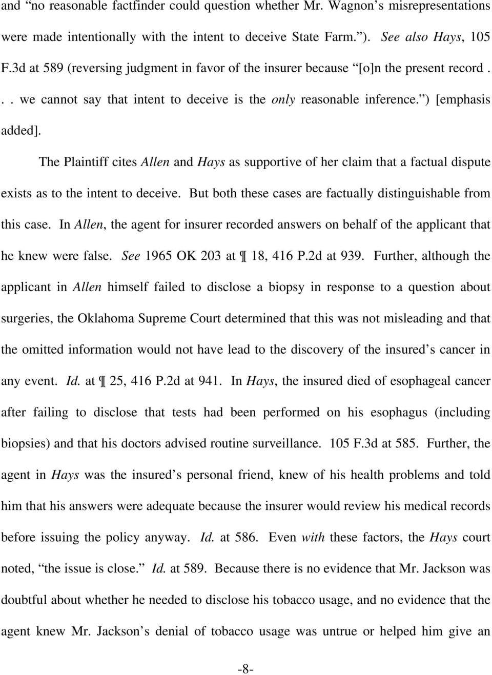 The Plaintiff cites Allen and Hays as supportive of her claim that a factual dispute exists as to the intent to deceive. But both these cases are factually distinguishable from this case.
