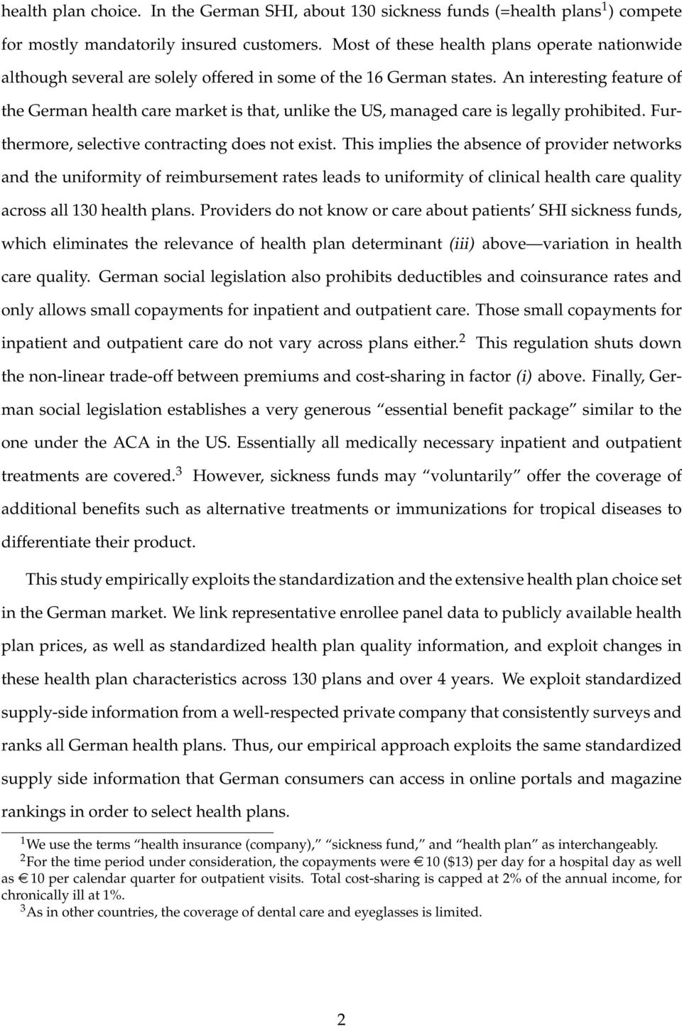 An interesting feature of the German health care market is that, unlike the US, managed care is legally prohibited. Furthermore, selective contracting does not exist.