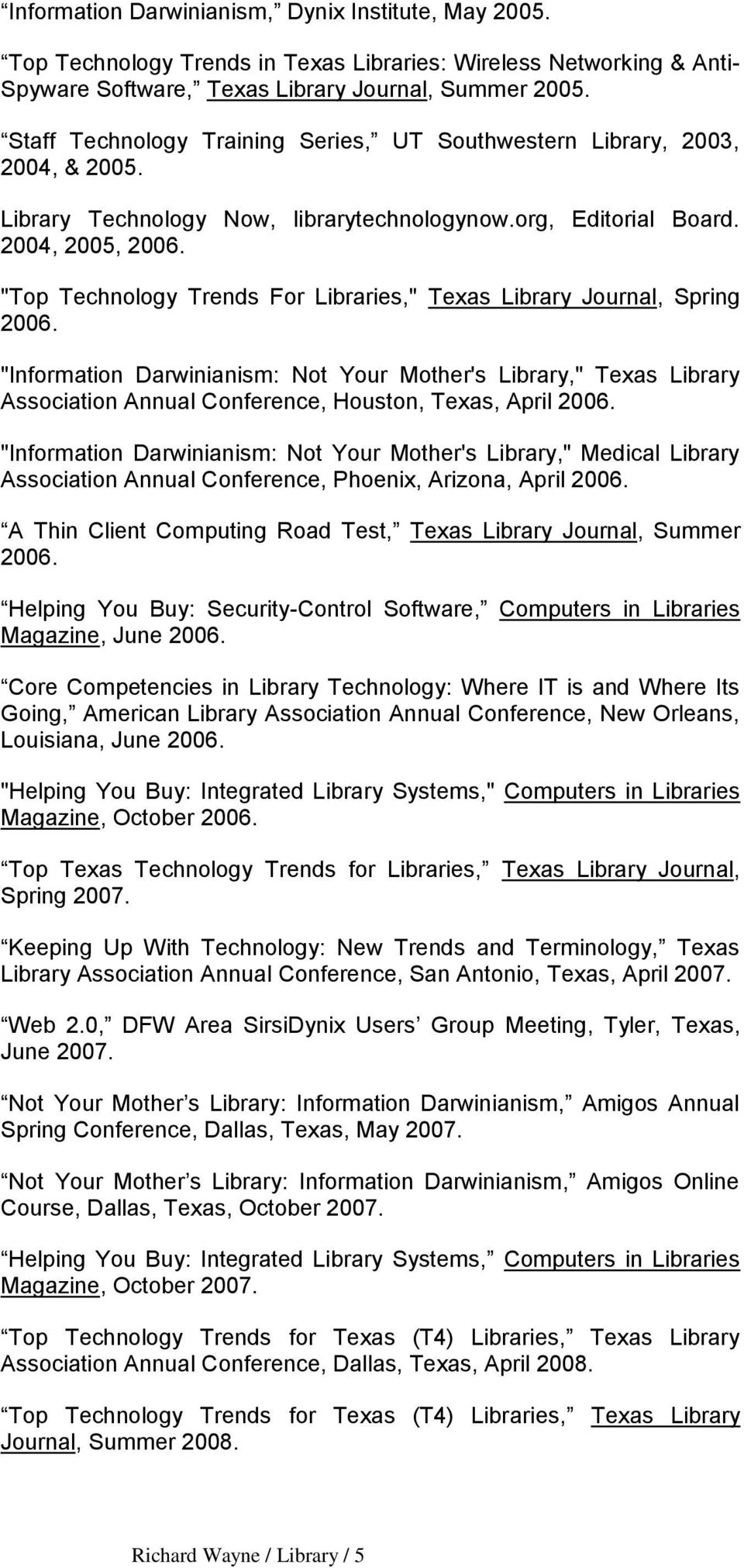 """Top Technology Trends For Libraries,"" Texas Library Journal, Spring 2006."