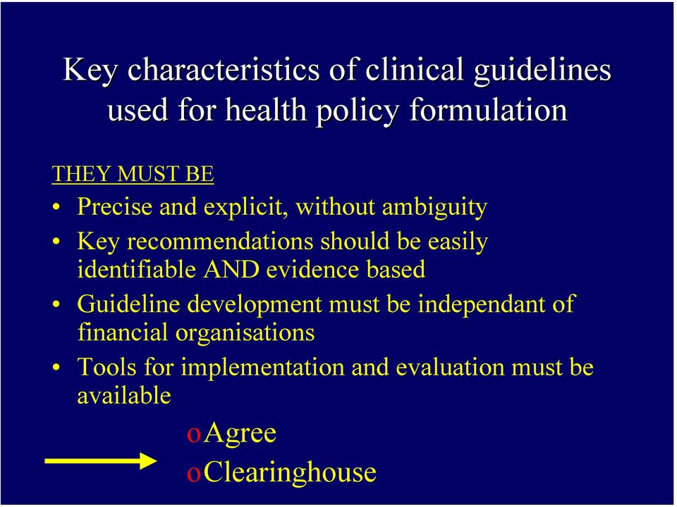 identifiable AND evidence based Guideline development must be independant of financial