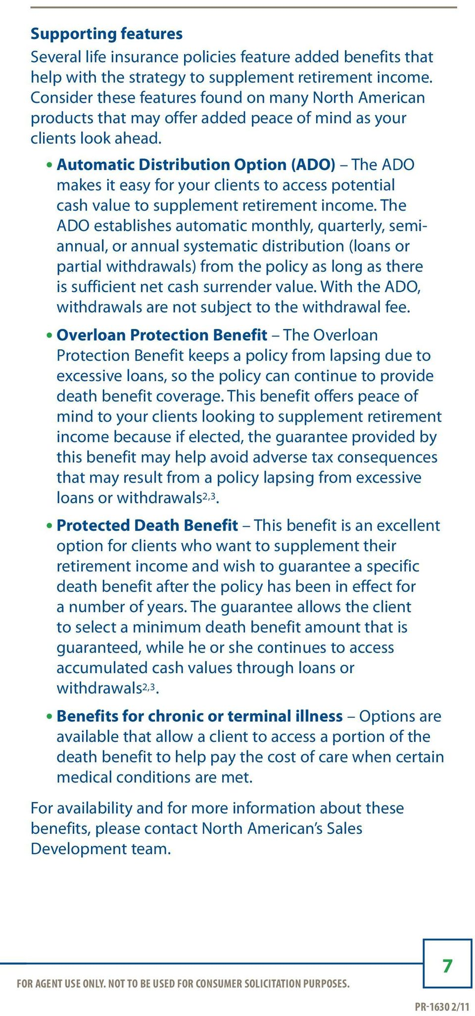 Automatic Distribution Option (ADO) The ADO makes it easy for your clients to access potential cash value to supplement retirement income.