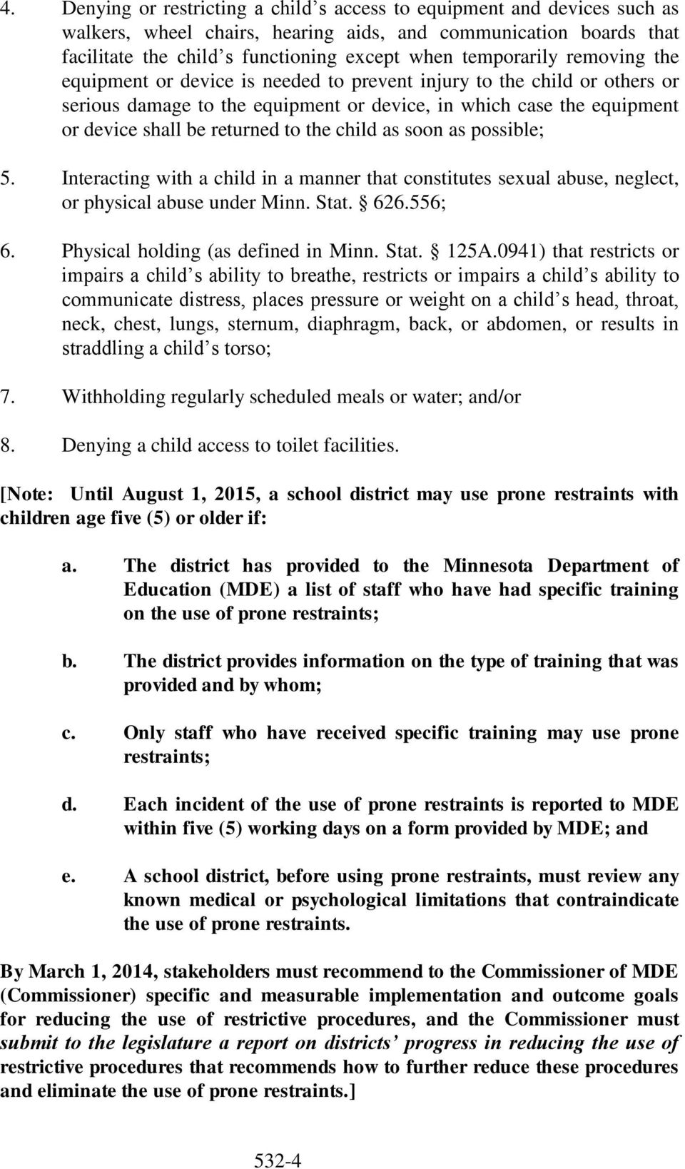 to the child as soon as possible; 5. Interacting with a child in a manner that constitutes sexual abuse, neglect, or physical abuse under Minn. Stat. 626.556; 6. Physical holding (as defined in Minn.