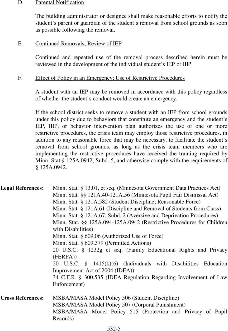 Continued Removals; Review of IEP Continued and repeated use of the removal process described herein must be reviewed in the development of the individual student s IEP or IIIP. F.
