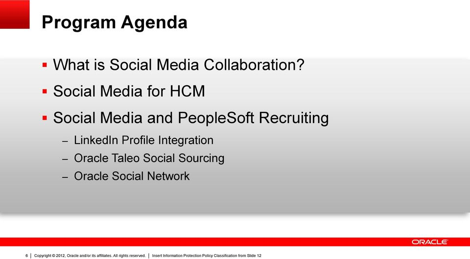 Integration Oracle Taleo Social Sourcing Oracle Social Network 6 Copyright 2012,