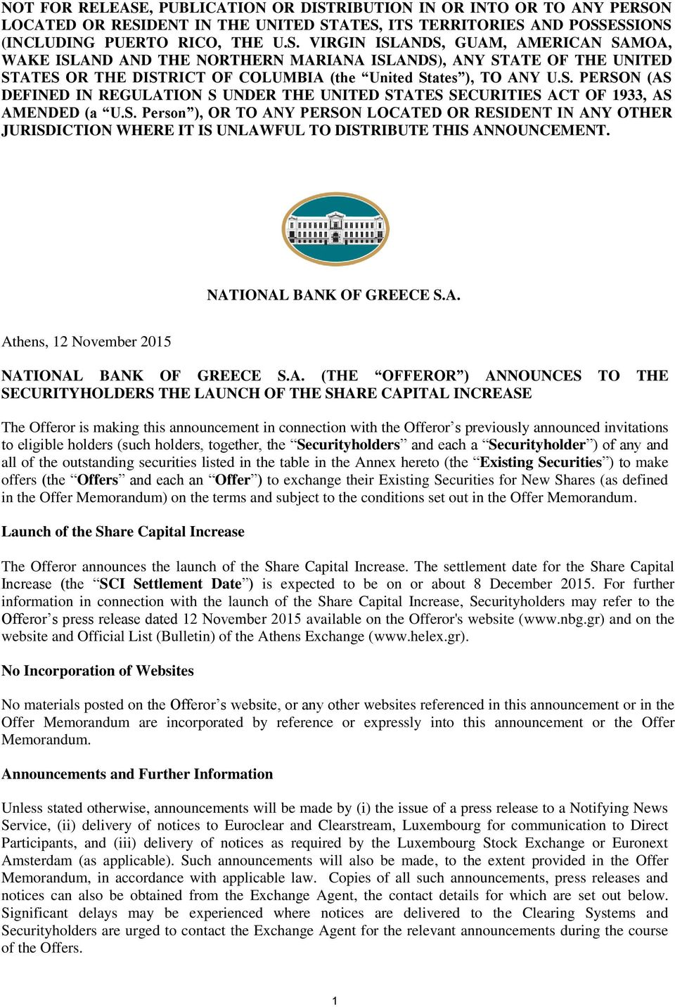 NATIONAL BANK OF GREECE S.A. Athens, 12 November 2015 NATIONAL BANK OF GREECE S.A. (THE OFFEROR ) ANNOUNCES TO THE SECURITYHOLDERS THE LAUNCH OF THE SHARE CAPITAL INCREASE The Offeror is making this
