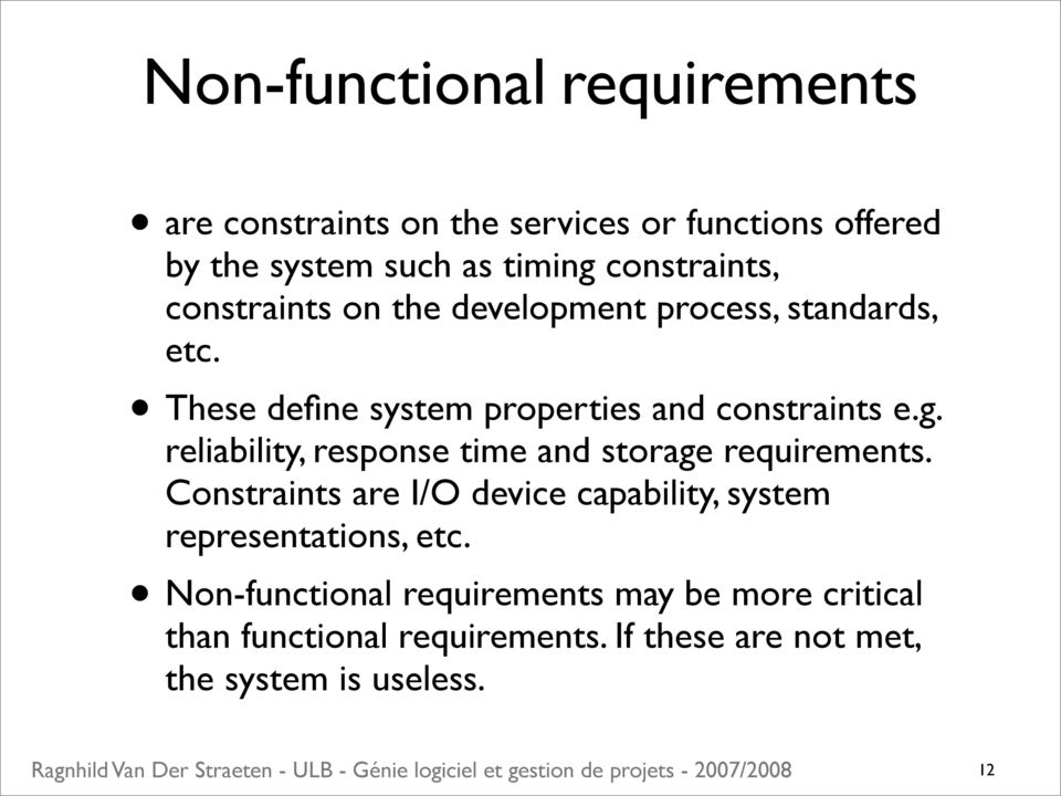 reliability, response time and storage requirements. Constraints are I/O device capability, system representations, etc.