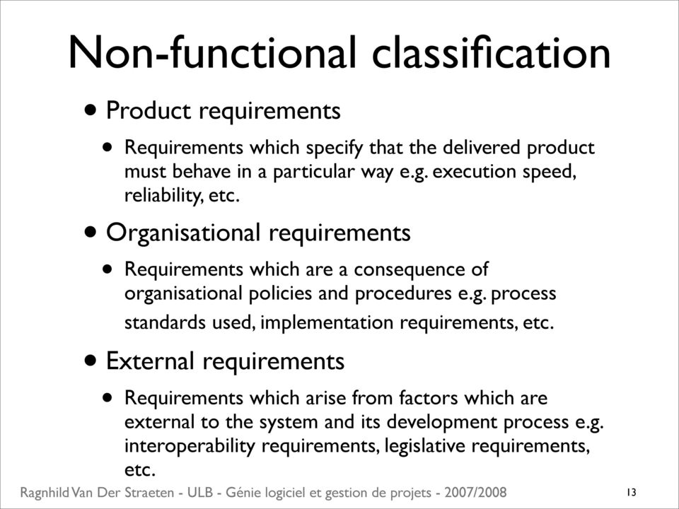 Organisational requirements Requirements which are a consequence of organisational policies and procedures e.g. process standards used, implementation requirements, etc.