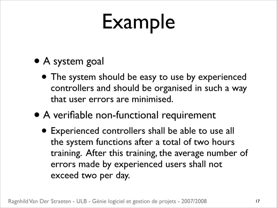 A verifiable non-functional requirement Experienced controllers shall be able to use all the system