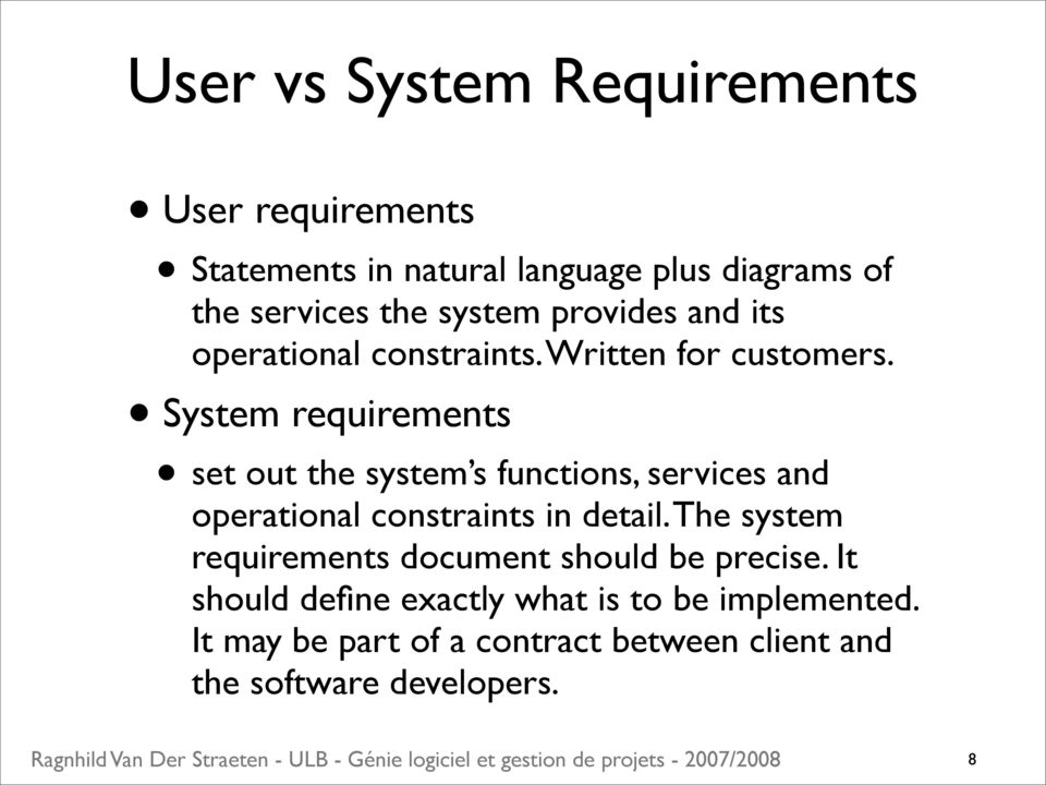 System requirements set out the system s functions, services and operational constraints in detail.