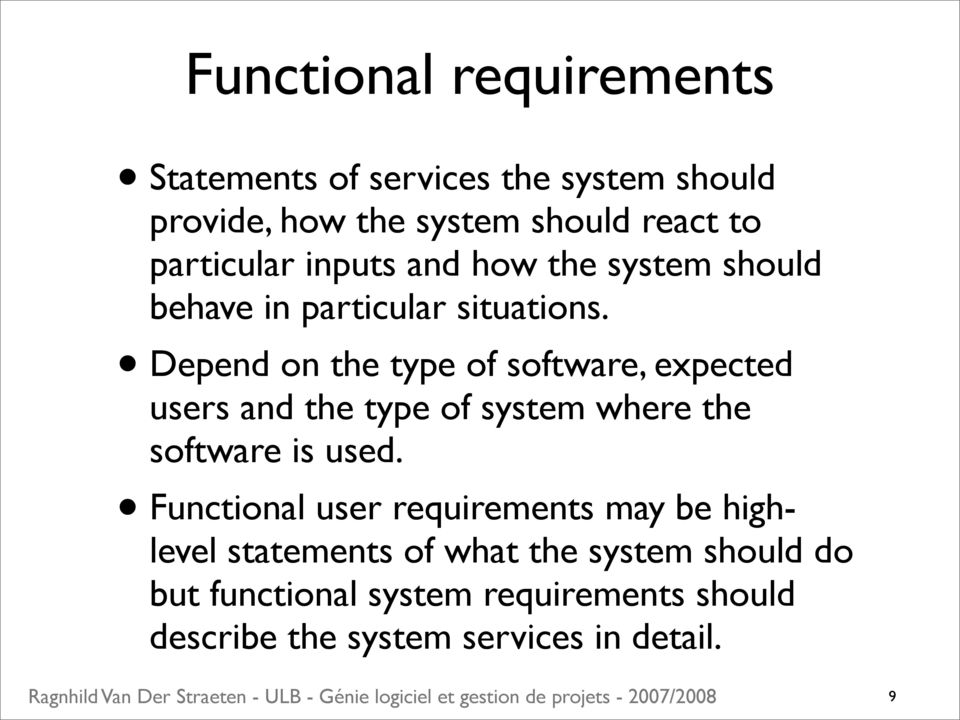 Depend on the type of software, expected users and the type of system where the software is used.