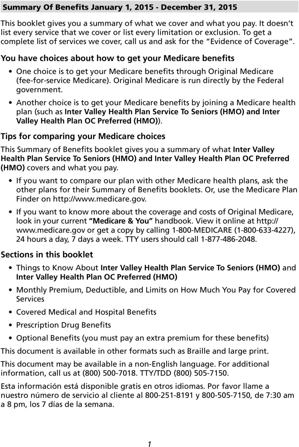 You have choices about how to get your Medicare benefits One choice is to get your Medicare benefits through Original Medicare (fee-for-service Medicare).