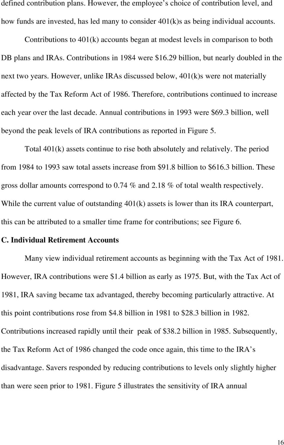 However, unlike IRAs discussed below, 401(k)s were not materially affected by the Tax Reform Act of 1986. Therefore, contributions continued to increase each year over the last decade.
