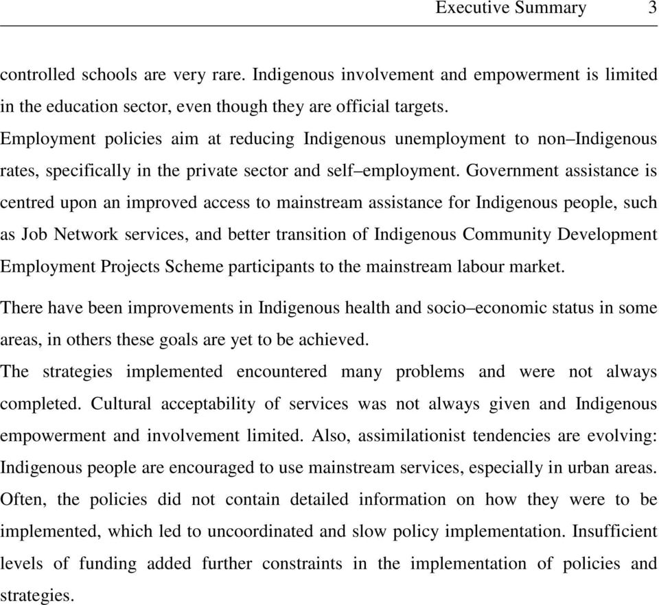 Government assistance is centred upon an improved access to mainstream assistance for Indigenous people, such as Job Network services, and better transition of Indigenous Community Development