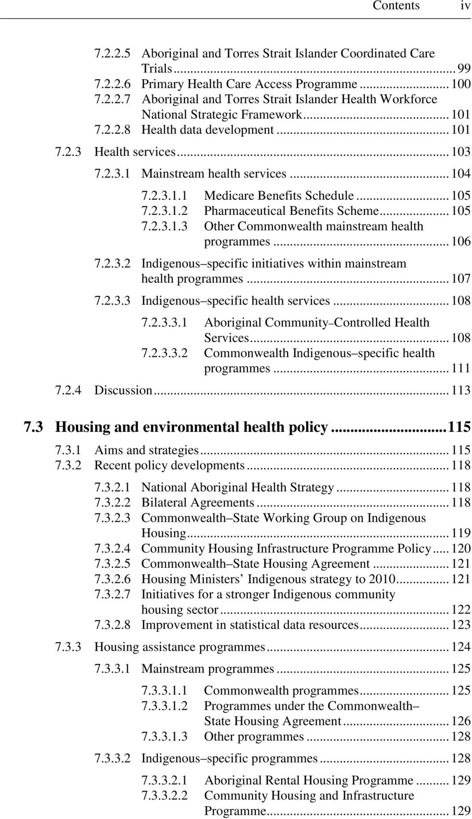.. 105 7.2.3.1.3 Other Commonwealth mainstream health programmes... 106 7.2.3.2 Indigenous specific initiatives within mainstream health programmes... 107 7.2.3.3 Indigenous specific health services.