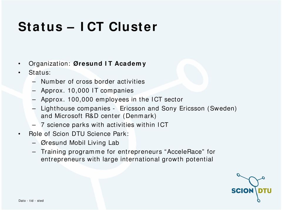 100,000 employees in the ICT sector Lighthouse companies - Ericsson and Sony Ericsson (Sweden) and Microsoft R&D