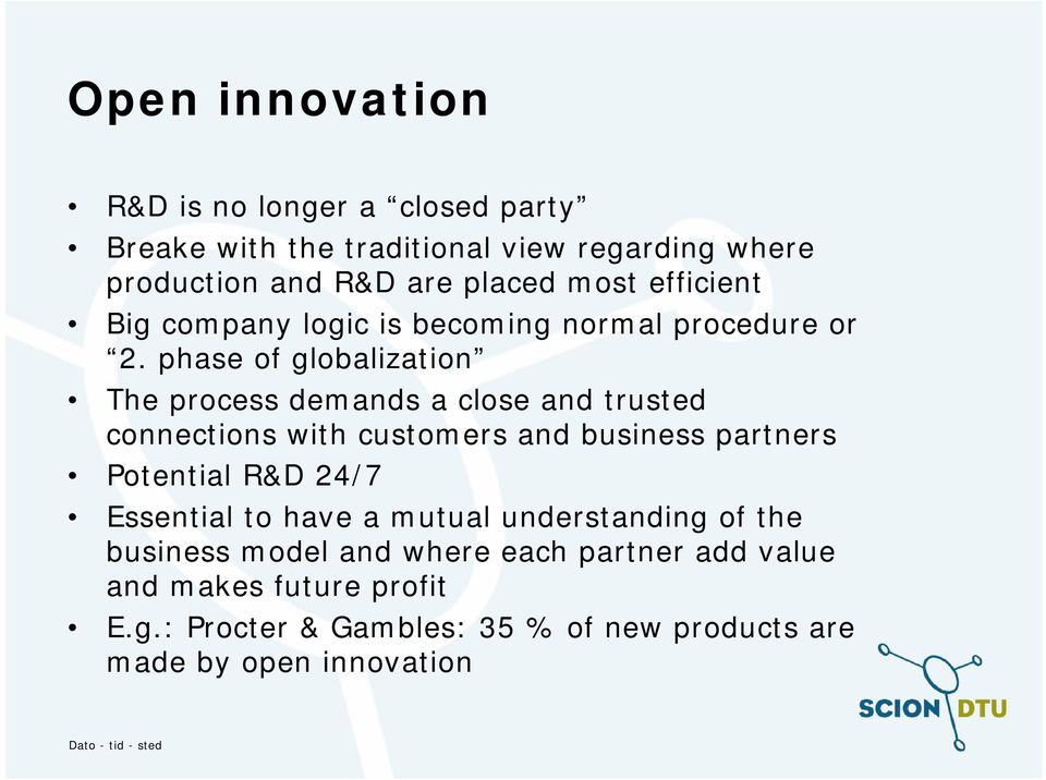 phase of globalization The process demands a close and trusted connections with customers and business partners Potential R&D