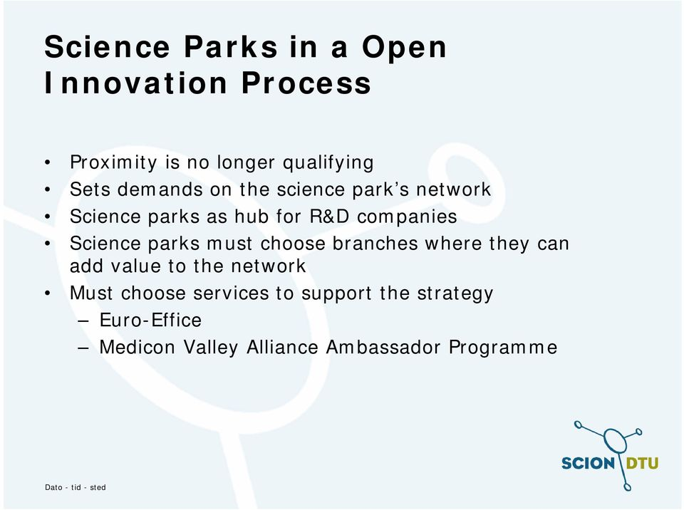 Science parks must choose branches where they can add value to the network Must
