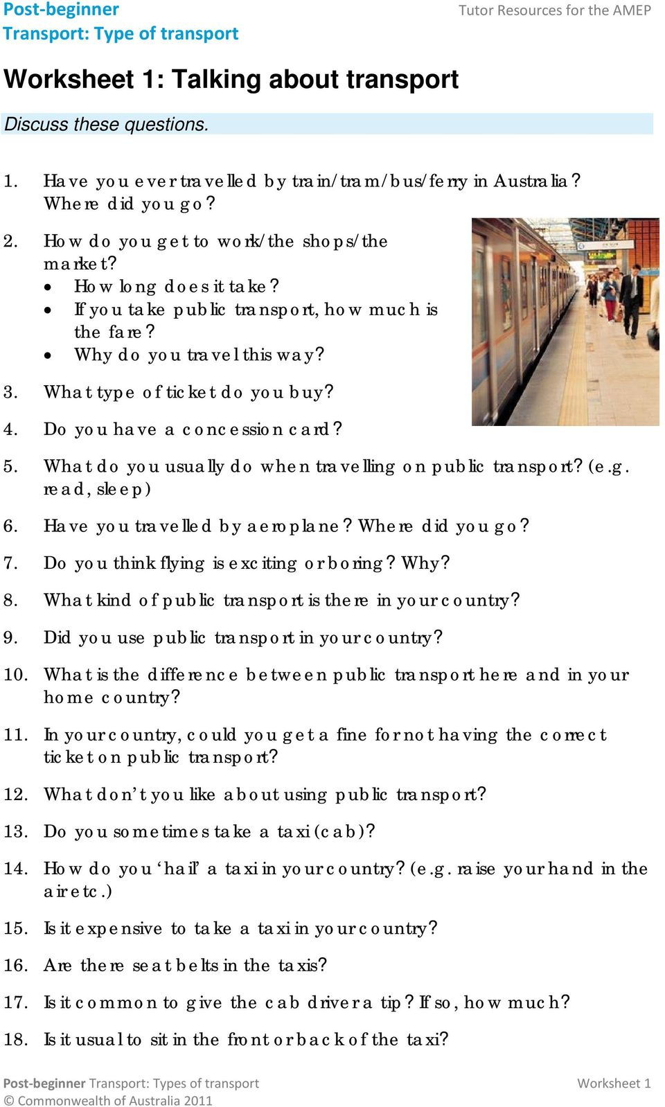 Do you have a concession card? 5. What do you usually do when travelling on public transport? (e.g. read, sleep) 6. Have you travelled by aeroplane? Where did you go? 7.