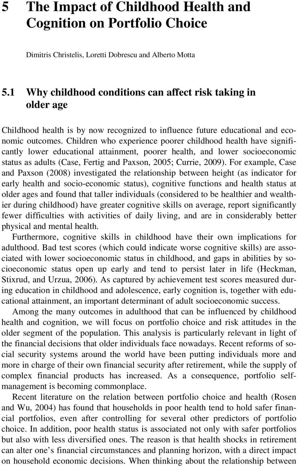 Children who experience poorer childhood health have significantly lower educational attainment, poorer health, and lower socioeconomic status as adults (Case, Fertig and Paxson, 2005; Currie, 2009).