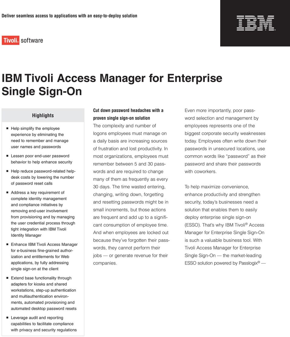 complete identity management and compliance initiatives by removing end-user involvement from provisioning and by managing the user credential process through tight integration with IBM Tivoli
