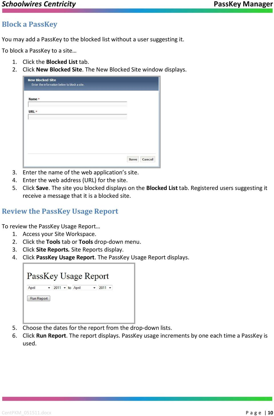 The site you blocked displays on the Blocked List tab. Registered users suggesting it receive a message that it is a blocked site. Review the PassKey Usage Report To review the PassKey Usage Report 1.