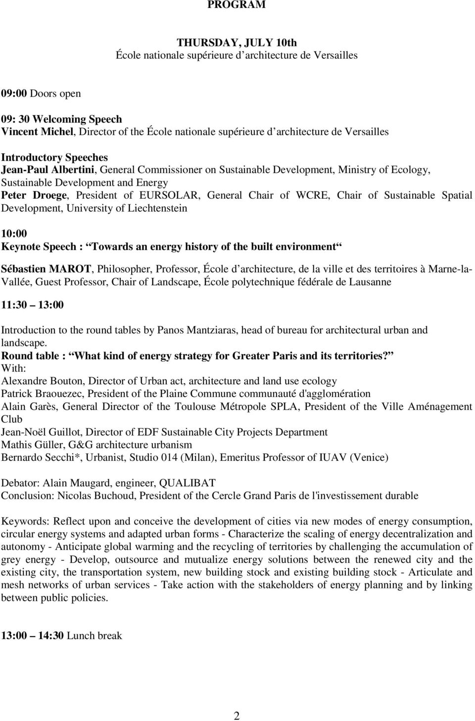 General Chair of WCRE, Chair of Sustainable Spatial Development, University of Liechtenstein 10:00 Keynote Speech : Towards an energy history of the built environment Sébastien MAROT, Philosopher,